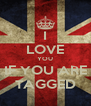 I LOVE YOU IF YOU ARE TAGGED - Personalised Poster A4 size