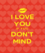 I LOVE YOU IF YOU DON'T MIND - Personalised Poster A4 size