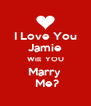 I Love You Jamie Will  YOU Marry   Me? - Personalised Poster A4 size