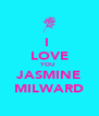 I  LOVE YOU  JASMINE MILWARD - Personalised Poster A4 size