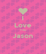 I Love You Jason  - Personalised Poster A4 size