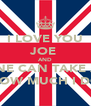 I LOVE YOU JOE  AND NO ONE CAN TAKE AWAY HOW MUCH I DO - Personalised Poster A4 size