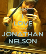 I LOVE YOU JONATHAN NELSON - Personalised Poster A4 size