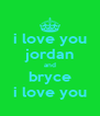 i love you jordan and bryce i love you - Personalised Poster A4 size
