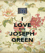 I LOVE YOU JOSEPH GREEN - Personalised Poster A4 size