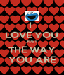 I  LOVE YOU JUST THE WAY YOU ARE - Personalised Poster A4 size