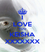 I LOVE YOU KEISHA XXXXXXX - Personalised Poster A4 size
