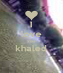 I love you khaled  - Personalised Poster A4 size