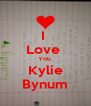 I  Love  You  Kylie Bynum - Personalised Poster A4 size