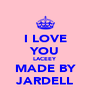 I LOVE YOU LACEEY MADE BY JARDELL - Personalised Poster A4 size