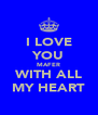 I LOVE YOU MAFER WITH ALL MY HEART - Personalised Poster A4 size