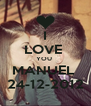 I LOVE  YOU  MANUEL  24-12-2012 - Personalised Poster A4 size