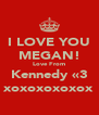 I LOVE YOU MEGAN! Love From Kennedy «3 xoxoxoxoxox - Personalised Poster A4 size