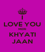 I LOVE YOU MERI KHYATI JAAN - Personalised Poster A4 size