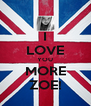 I LOVE YOU MORE ZOE! - Personalised Poster A4 size