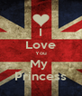I Love You My  Princess - Personalised Poster A4 size