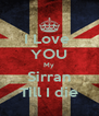 I Love  YOU My Sirran Till I die - Personalised Poster A4 size