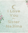 I Love You My Sister Na3ima - Personalised Poster A4 size