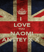 I  LOVE YOU NAOMI ANSTEY X X  - Personalised Poster A4 size