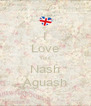 I Love You! Nash Aguash - Personalised Poster A4 size