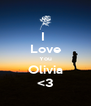 I  Love You Olivia <3 - Personalised Poster A4 size