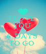 I LOVE  YOU  ONLY  6  DAYS  TO GO  - Personalised Poster A4 size