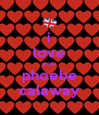 i love you phoebe calaway - Personalised Poster A4 size