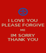 I LOVE YOU PLEASE FORGIVE ME IM SORRY THANK YOU - Personalised Poster A4 size
