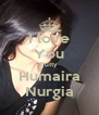 I love You Putty Humaira Nurgia - Personalised Poster A4 size