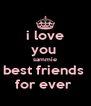 i love you  sammie best friends  for ever  - Personalised Poster A4 size