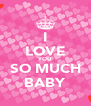 I LOVE YOU SO MUCH BABY - Personalised Poster A4 size