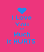 I Love You So Much It HURTS  - Personalised Poster A4 size