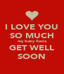 I LOVE YOU SO MUCH my baby Kezia GET WELL SOON - Personalised Poster A4 size