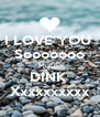 I LOVE YOU  Sooooooo Much  DINK  Xxxxxxxxxx - Personalised Poster A4 size