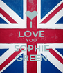 I LOVE YOU SOPHIE GREEN - Personalised Poster A4 size