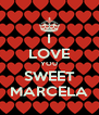 I LOVE YOU SWEET MARCELA - Personalised Poster A4 size