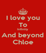 I love you To Infinity And beyond Chloe - Personalised Poster A4 size