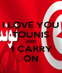 I LOVE YOU TOUNIS AND  I CARRY ON - Personalised Poster A4 size