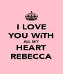 I LOVE YOU WiTH ALL MY HEART REBECCA - Personalised Poster A4 size