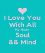 I Love You With All My Heart Soul && Mind - Personalised Poster A4 size
