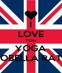 I LOVE YOU YOGA YOBELLA RATU - Personalised Poster A4 size
