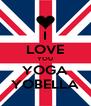 I LOVE YOU YOGA YOBELLA - Personalised Poster A4 size