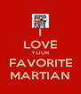 I LOVE YOUR FAVORITE MARTIAN - Personalised Poster A4 size