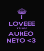 I LOVEEE YOUU  AUREO  NETO <3  - Personalised Poster A4 size
