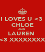 I LOVES U <3  CHLOE AND  LAUREN  <3 XXXXXXXX - Personalised Poster A4 size