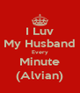 I Luv My Husband Every Minute (Alvian) - Personalised Poster A4 size