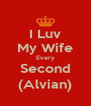 I Luv My Wife Every Second (Alvian) - Personalised Poster A4 size