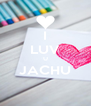 I LUV U JACHU  - Personalised Poster A4 size