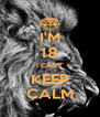 I'M 18 I CAN'T KEEP CALM - Personalised Poster A4 size