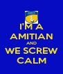 I'M A AMITIAN AND WE SCREW CALM - Personalised Poster A4 size